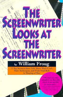 The Screenwriter Looks at the Screenwriter - Froug, William