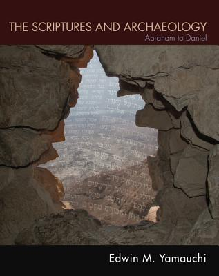The Scriptures and Archaeology: Abraham to Daniel - Yamauchi, Edwin M, Prof.