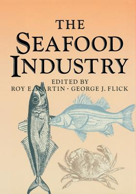 The Seafood Industry - Flick, George J, and Martin, Roy E
