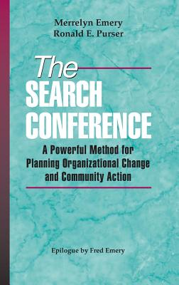 The Search Conference: A Powerful Method for Planning Organizational Change and Community Action - Emery, Merrelyn, Dr., and Purser, Ronald E