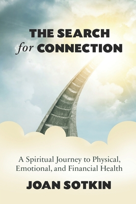 The Search for Connection: A Spiritual Journey to Physical, Emotional, and Financial Health - Sotkin, Joan