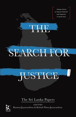 The Search for Justice: The Sri Lanka Papers - Jayawardena, Kumari (Editor), and Pinto-Jayawardena, Kishali (Editor)