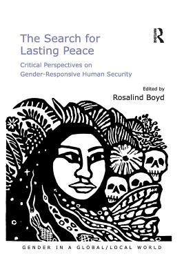 The Search for Lasting Peace: Critical Perspectives on Gender-Responsive Human Security - Boyd, Rosalind