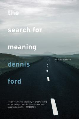 The Search for Meaning: A Short History - Ford, Dennis