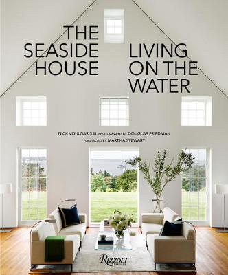 The Seaside House: Living on the Water - Voulgaris, Nick, and Friedman, Douglas (Photographer), and Stewart, Martha (Foreword by)