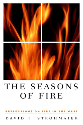 The Seasons of Fire: Reflections on Fire in the West - Strohmaier, David J