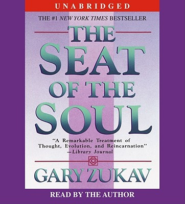 The Seat of the Soul - Zukav, Gary (Read by)