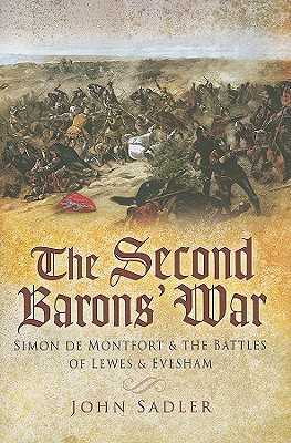 The Second Barons' War: Simon de Montfort and the Battles of Lewes and Evesham - Sadler, John