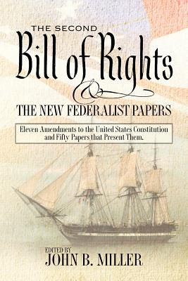 The Second Bill of Rights and the New Federalist Papers: Eleven Amendments to the United States Constitution and Fifty Papers that Present Them. - Miller, John B (Editor), and Amicus, and Atticus