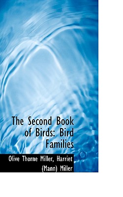 The Second Book of Birds: Bird Families - Miller, Olive Thorne