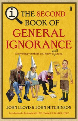 The Second Book of General Ignorance: A Quite Interesting Book. John Lloyd and John Mitchinson - Lloyd, John, PhD