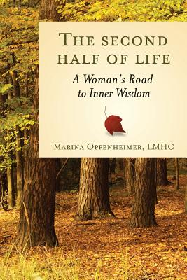 The Second Half of Life: A Woman's Road to Inner Wisdom - Marina Oppenheimer Lmhc, Marina