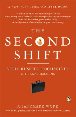 The Second Shift - Hochschild, Arlie Russell, and Machung, Anne
