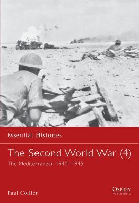 The Second World War (4): The Mediterranean 1940-1945 - Collier, Paul