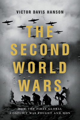 The Second World Wars: How the First Global Conflict Was Fought and Won - Hanson, Victor Davis