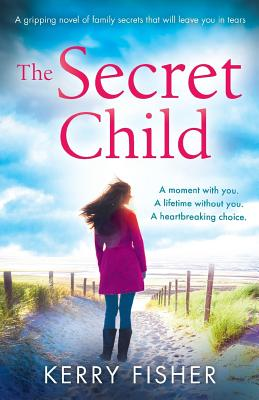The Secret Child: A Gripping Novel of Family Secrets That Will Leave You in Tears - Fisher, Kerry
