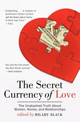 The Secret Currency of Love: The Unabashed Truth about Women, Money, and Relationships - Black, Hilary