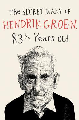 The Secret Diary of Hendrik Groen - Groen, Hendrik, and Velmans, Hester (Translated by)