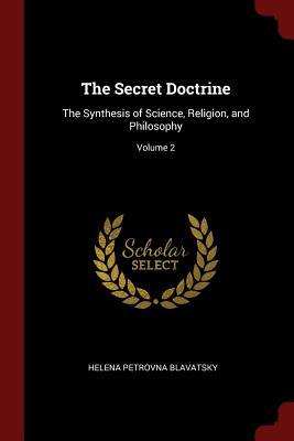 The Secret Doctrine: The Synthesis of Science, Religion, and Philosophy; Volume 2 - Blavatsky, Helena Petrovna