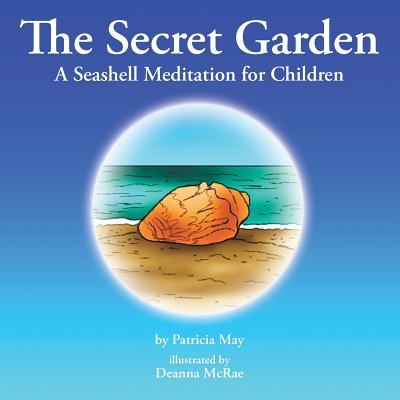 The Secret Garden: A Seashell Meditation for Children - May, Patricia