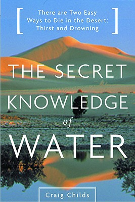 The Secret Knowledge of Water: Discovering the Essence of the American Desert - Childs, Craig