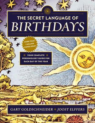 The Secret Language of Birthdays: Personology Profiles for Each Day of the Year - Goldschneider, Gary, and Elffers, Joost