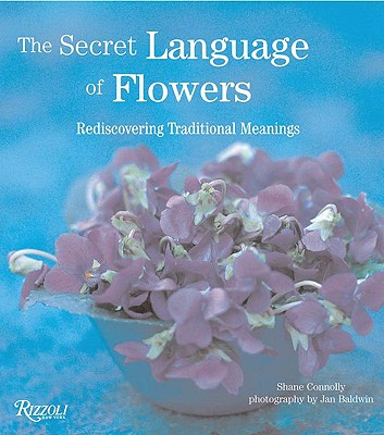 The Secret Language of Flowers - Connolly, Shane, and Baldwin, Jan (Photographer)