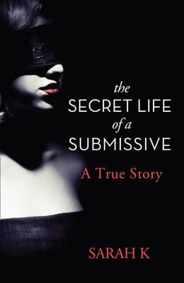 The Secret Life of a Submissive - K., Sarah