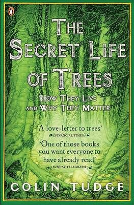 The Secret Life of Trees: How They Live and Why They Matter - Tudge, Colin