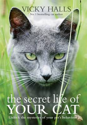The Secret Life of your Cat: The visual guide to all your cat's behaviour - Halls, Vicky