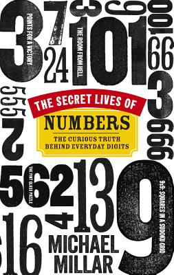 The Secret Lives of Numbers: The Curious Truth Behind Everyday Digits - Millar, Michael