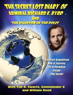 The Secret Lost Diary of Admiral Richard E. Byrd and The Phantom of the Poles - Beckley, Timothy Green, and Reed, William, and X, Commander