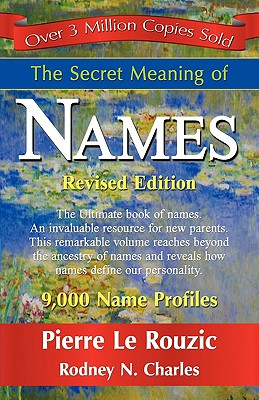 The Secret Meaning of Names - Le Rouzic, Pierre, and Charles, Rodney N, and 1stworld Publishing (Creator)