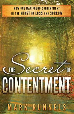 The Secret of Contentment: How One Man Found Contentment in the Midst of Loss and Sorrow - Runnels, Mark