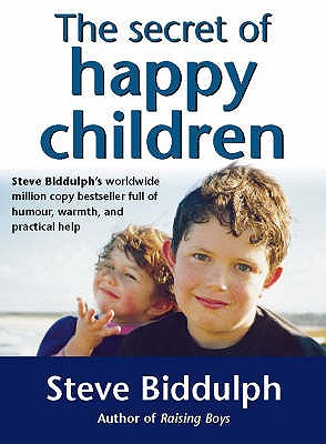 The Secret of Happy Children: A Guide for Parents - Biddulph, Steve