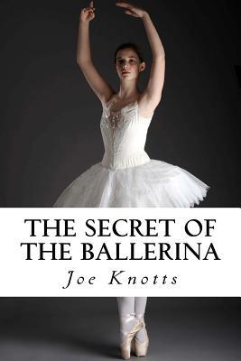 The Secret of the Ballerina - Knotts, Joe
