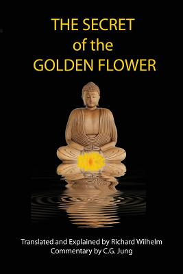 The Secret of the Golden Flower - Leu, Dongbin, and Wilhelm, Richard (Translated by), and Jung, C G, Dr. (Commentaries by)