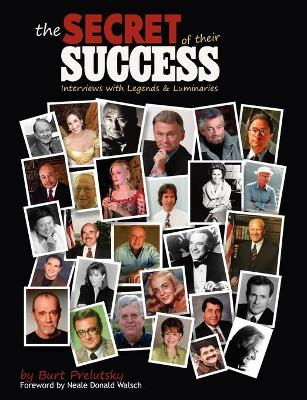 The Secret of Their Success: Interviews with Legends & Luminaries - Prelutsky, Burt, and Kirk, Cheryl (Editor), and Walsch, Neale Donald (Foreword by)
