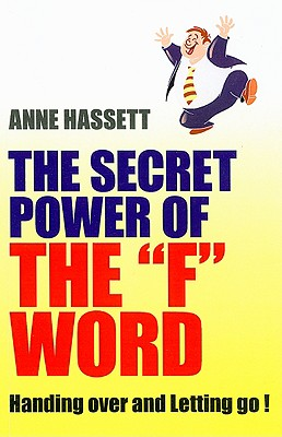 "The Secret Power of the ""F"" Word: Handing Over and Letting Go! - Hassett, Anne"