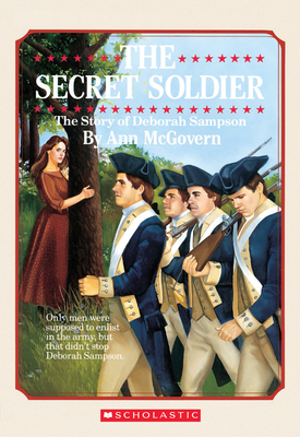 The Secret Soldier: The Story of Deborah Sampson: The Story of Deborah Sampson - Goodwin, Harold (Illustrator), and McGovern, Ann