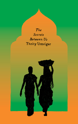 The Secrets Between Us - Umrigar, Thrity