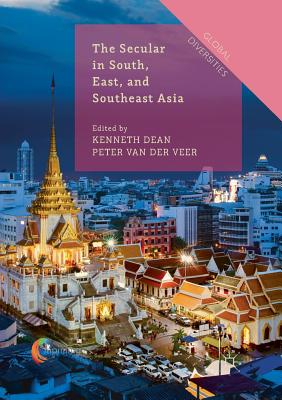 The Secular in South, East, and Southeast Asia - Dean, Kenneth (Editor), and Van Der Veer, Peter (Editor)