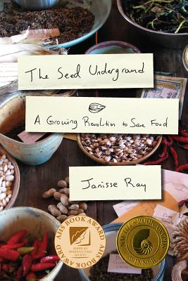 The Seed Underground: A Growing Revolution to Save Food - Ray, Janisse