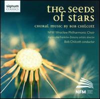 The Seeds of Stars: Choral Music by Bob Chilcott - Ewa Wojtowicz (alto); Jacek Rzempoluch (tenor); Marcin Belcyr (tenor); Mateusz Boduch (saxophone); Monika Kuczera (soprano);...