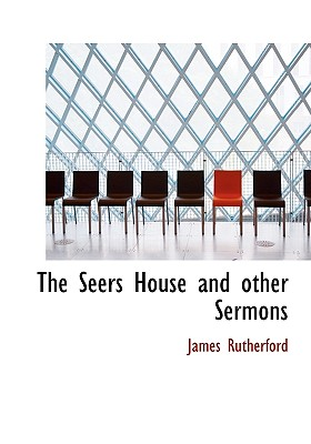 The Seers House and Other Sermons - Rutherford, James