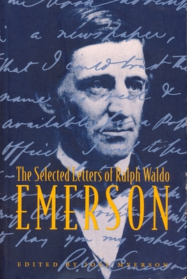 The Selected Letters of Ralph Waldo Emerson - Myerson, Joel (Editor), and Emerson, Ralph Waldo