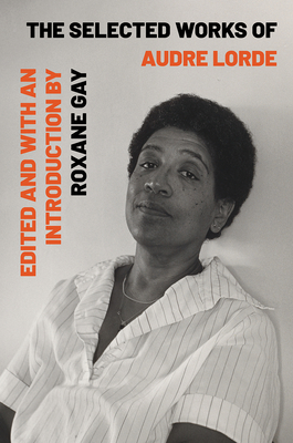 The Selected Works of Audre Lorde - Lorde, Audre, and Gay, Roxane (Introduction by)