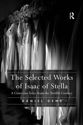 The Selected Works of Isaac of Stella: A Cistercian Voice from the Twelfth Century - Deme, Daniel