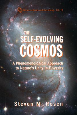 The Self-Evolving Cosmos: A Phenomenological Approach to Nature's Unity-In-Diversity - Rosen, Steven M