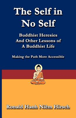 The Self in No Self: Buddhist Heresies and Other Lessons of Buddhist Life - Hirsch, Ronald